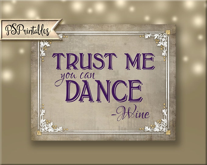 Trust me, you can dance - Wine  - Printable Wedding Bar Sign - DIY Printable wedding sign - Instant Download - 4 sizes - Old Lace Collection