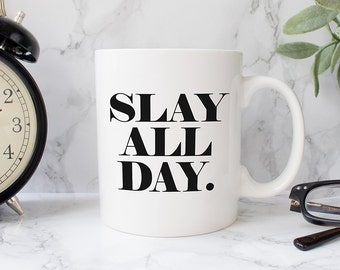SLAY ALL DAY. Funny Coffee Mug - Inspirational quote Pop Culture Beyonce Mug Slay Queen Coffee
