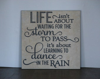 Life isn't about waiting for the storm to pass it's about learning to dance in the rain, Decorative Tile, Plaque, sign, saying, quote