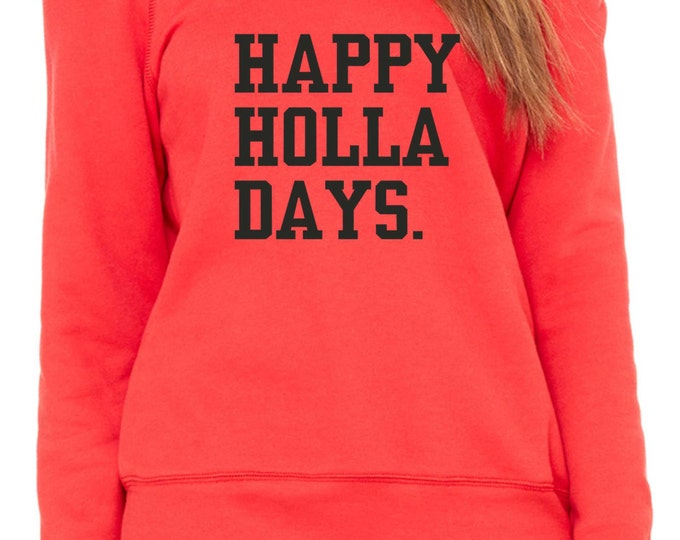 Funny Christmas sweatshirt. Women should holiday shirts. Happy Holla Days slouchy sweatshirt. Women's Christmas sweater . Xl, large, medium