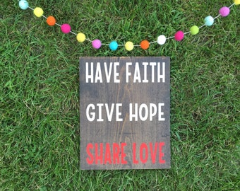 Have faith, give hope, share love; Wood Sign
