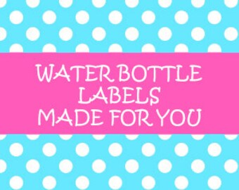 WATER BOTTLE LABELS (set of 10) made for you