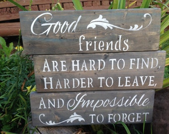 Good Friends are hard to find harder to leave and Impossible to forget,best friends,missing you,moving away gifts,good friends.bon voyage