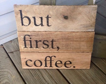 13x13 but first, coffee pallet sign