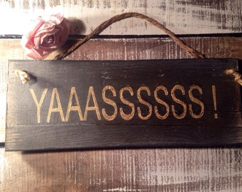 funny wood sign. funny gift. yasssss