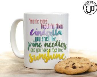 Bridesmaids Inspired Mug You're more beautiful than Cinderella You smell like Pine Needles...
