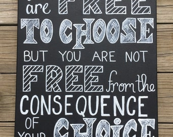 You Are Free to Choose But You Are Not Free From The Consequence Of Your Choice-Handmade Canvas Quote Art.