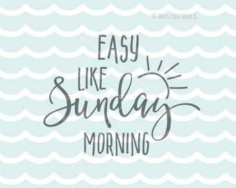 Easy Like Sunday Morning SVG Sunday SVG. Cricut Explore & more. Cut or Print.  Sunday Relax Weekend Sunday Morning Sunshine SVG