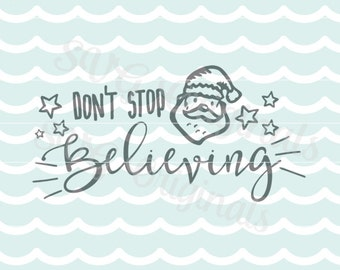 Santa SVG Don't stop believing SVG Vector File. Cute for so many uses! Cricut Explore and more. Merry Christmas Santa Claus SVG
