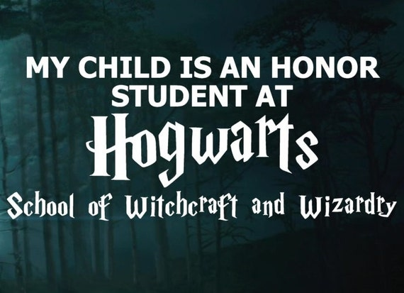 My Child is an honor student at Hogwarts  - School Of Witchcraft and Wizardry Car Decal
