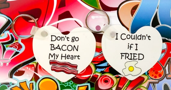 Don T Go Bacon My Heart: Don't Go Bacon My Heart Key Ring I Couldn't If I