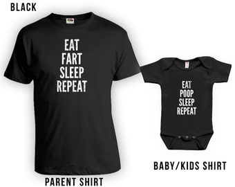 Eat Fart Sleep Repeat & Eat Poop Sleep Repeat - Matching Father Son Shirts, Fathers Day Gift Idea, Gift for Dad, Baby bodysuit CT-378-379