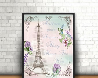 Eiffel Tower Print - Follow Your Dreams, They Know The Way - Paris Themed Print - Eiffel Tower Quote - Paris Print- Printed & Unframed
