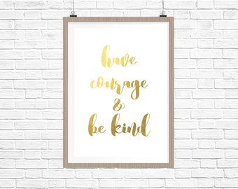 REAL GOLD FOIL Have courage & be kind Foil Print-Wall Art Print Gold Foil, Typography