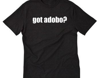 Got Adobo? T-shirt Funny Hilarious Pinoy Filipino Tee Shirt