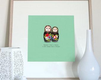 Sister print, sister gift, Sister present, sister quote, Russian dolls, Matryoshka dolls, Babushkas dolls print, nesting dolls print