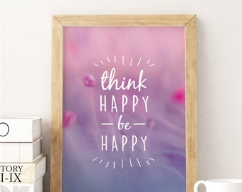 Think Happy Be Happy, Home Decor Print, Be Happy Print, Typography Print, Motivational Print, Inspirational Quote, Wall art, Positive Art.