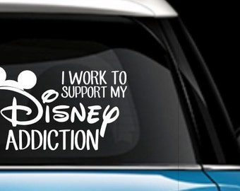I work to support my Disney addiction Car decal - Disney car decal