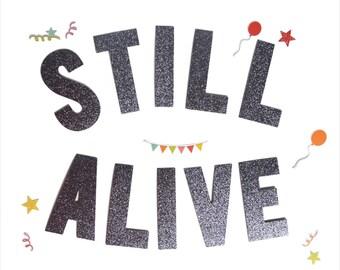 STILL ALIVE Banner / Letter Banner / Word Banner / Garland / Glitter / Metallic / Birthday / Cute / Gift / Present