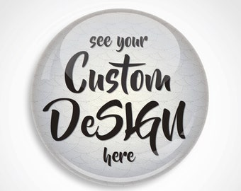 Custom Design Buttons - ORDER (Pin/Magnet)