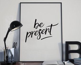 Be Present, Mindful Digital Print - Instant Download
