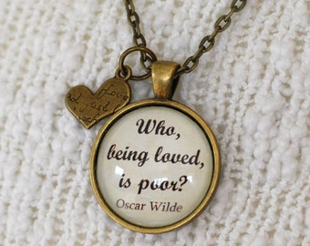 "Oscar Wilde quote pendant, ""Who, being loved, is poor?"" necklace jewelry"