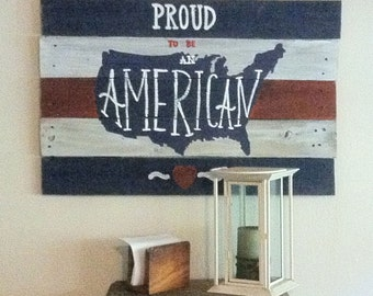 Patriotic Sign - Patriotic - Americana - Red White and Blue - July 4th - Proud To Be An American Sign - Birthday Gift - Patriotic Gift
