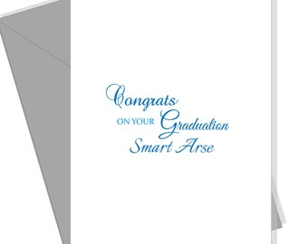 Graduation Card for him for her Congratulations Card Rude Funny Humorous Greeting Card. Congrats on your Graduation Smart Arse. Blank Inside