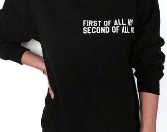 first of all no second of all no sweatshirt jumper women tumblr instagram blogs ladies lady gift