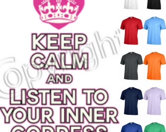 Keep calm and listen to your inner goddess T-shirt Adult Unisex P132