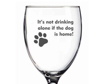 Personalised Engraved it's not drinking alone if the dog is home with dog Glass Birthday Wedding Anniversary Christmas Gift by njevgenijs