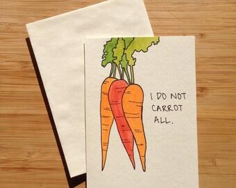 I Do Not Carrot All- pun greeting card