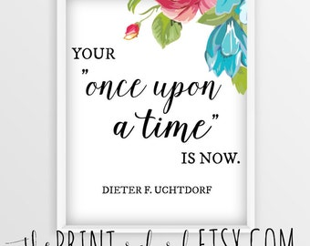 Your Once Upon a Time Is Now 8x10 Printable Quote {Instant Download}