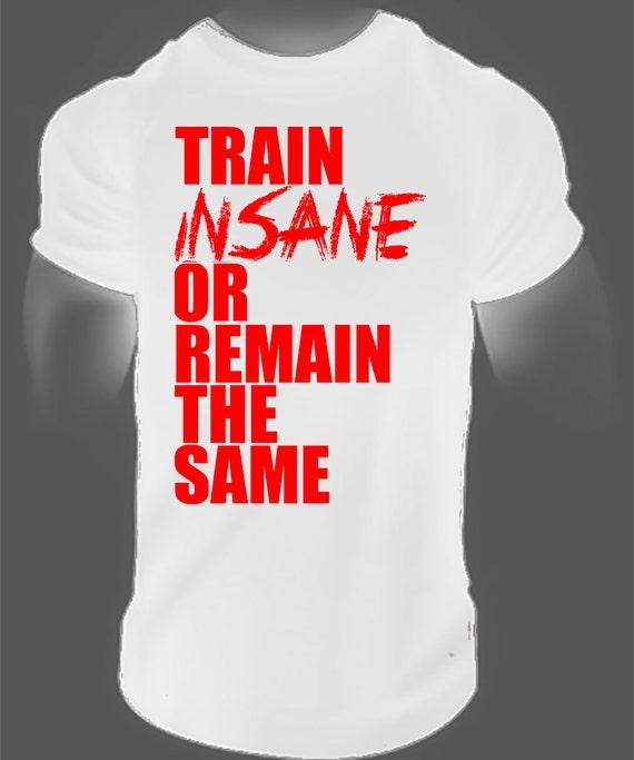 Train Insane Or Remain The Samemotivational Gym Teegym