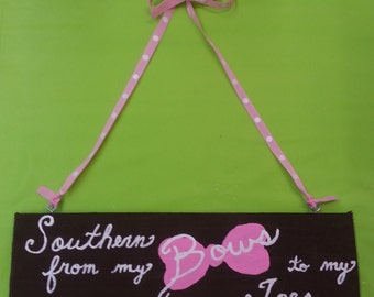 """Hand crafted and hand painted wooden sign.....""""Southern from my bows to my toes"""""""