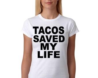 Tacos Saved my Life Women's T Shirt