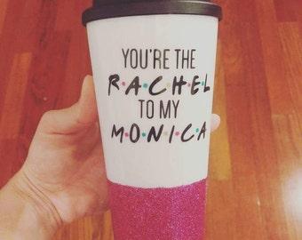 You're the rachel to my monica friends mug, you're the rachel to my monica, you're the monica to my rachel mug, friends mug, cute to go cup