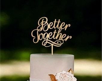 Better together Wedding Cake Topper Custom Wedding Topper Love Cake Topper Gold or Silver Metallic