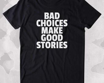 Bad Choices Make Good Stories Shirt Punk Rebel Soft Grunge Clothing Tumblr T-shirt