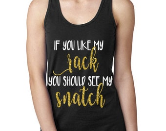 If You Like My Rack You Should See My Snatch Tank Top- Free shipping on all domestic purchases