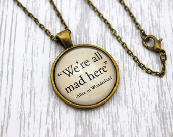 Alice in Wonderland, 'All Mad Here', Lewis Carroll Quote Necklace or Keychain.