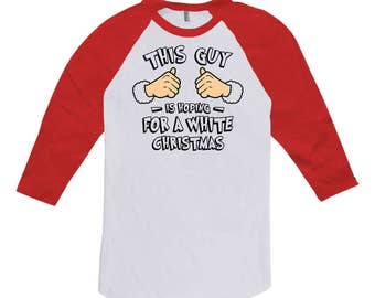 Funny Christmas T Shirt This Guy Is Hoping For A White Christmas Gifts Holiday Present Xmas TShirt 3/4 Sleeve Baseball Raglan Tee TGW-623