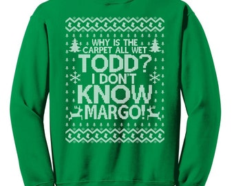 Todd Margo Christmas Sweatshirt - Why is the Carpet All Wet Todd I Don't Know Margo Shirt - Unisex Gildan Sweatshirt - Item 1222