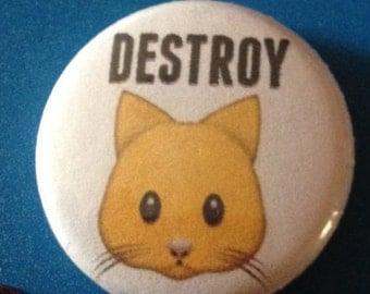 DESTROY Emoji Cat Pin  1 Inch Pin