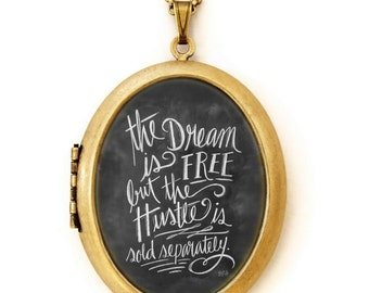 Hustle Art Locket - Chalkboard Art Locket Necklace - Inspirational Quote Jewelry - The Dream Is Free But The Hustle Is Sold Separately