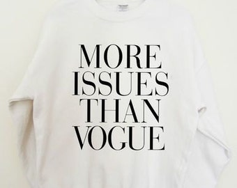 Soft More Issues Than Vogue Sweatshirt All Sizes Tumblr Sweater