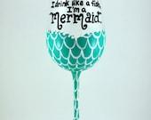 Mermaid Wne Glass, Of Course I Drink Like A Fish, I'm a Mermaid, Beach house surfer girl nautical fun wine glass hand painted