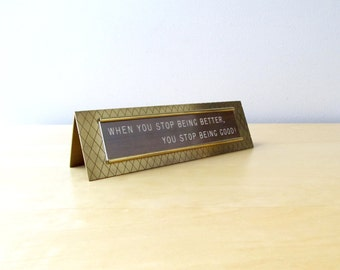when you stop being better you stop being good - vintage brass desk name plate paper clip holder inspirational work ethic
