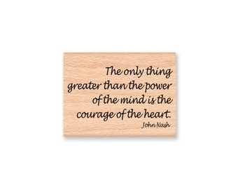 John Nash Quote~Rubber Stamp~Courage of the Heart~Cancer Survivor~Get Well~Strong~Autism Awareness~Special Needs~Wood Mounted Stamp (43-31)