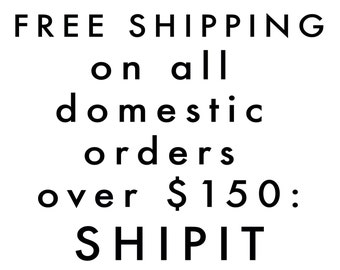 FREE SHIPPING on all domestic orders over 150 with code SHIPIT